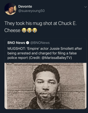 Chuck E Cheese, Empire, and News: Devonte  @suaveyoung50  They took his mug shot at Chuck E  Cheese  BNO News@BNONews  MUGSHOT: 'Empire' actor Jussie Smollett after  being arrested and charged for filing a false  police report (Credit: @MarissaBaileyTV)