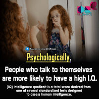 #Psychology #DevRange: DEVRANGE  f FACEBOOK COM/DEVRANGE  Psychologically,  People who talk to themselves  are more likely to have a high l.Q.  (IQ) intelligence quotient: is a total score derived from  one of several standardized tests designed  to assess human intelligence. #Psychology #DevRange