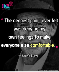 "Comfortable, Memes, and Pain: DEVRANGE  "" The deepest pain l ever felt  was denying my  own feelings to make  everyone else comfortable.  Nicole Lyons  (C  PHOTO CREDITS TO JORGE ARTEAGA :/"