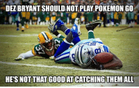 Nfl, Pokemon, and Time: DEZBRYANT SHOULD NOT PLAY POKEMON GO  HESS NOT THAT GOODAT CATCHING THEM ALL Better luck next time Dez....