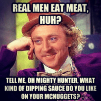 Happy meatlessmonday!! 💖Real men should have compassionforanimals, and be kind towards anyone! Majority of vegetarians are women, so why not govegan men! 👨❤🐾 veganmemes bekindtoanimals noanimalsharmed goveg meme: REAL MEN EATMEAT,  HUH?  TELLIME, OH MIGHTY HUNTER, WHAT  KIND OF DIPPING SAUCE DO YOU LIKE  ON YOUR MCNUGGETS? Happy meatlessmonday!! 💖Real men should have compassionforanimals, and be kind towards anyone! Majority of vegetarians are women, so why not govegan men! 👨❤🐾 veganmemes bekindtoanimals noanimalsharmed goveg meme