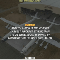 Memes, Microsoft, and Paul Allen: DFACTSPERT  STRATOLAUNCH IS THE WORLD'S  LARGESTAIRCRAFT BY WINGSPAN  THE 28- WHEELED JET IS OWNED BY  MICROSOFT CO-FOUNDER PAUL ALLEN StratoLauch PaulAllen