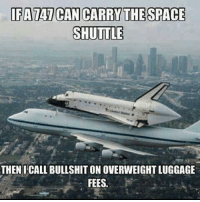 Calling Bullshit: DFATAT CAN CARRY THE SPACE  SHUTTLE  THEN I CALL BULLSHIT ON OVERWEIGHTLUGGAGE  FEES
