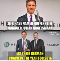 Memes, 🤖, and Coach: DFB HAVE NAMED HOFFENHEIM  MANAGER JULIAN NAGELSMANN  @Soccerclub  @Instatroll futbol  HE  AKADEMI  ASTHEIR GERMAN  COACH OF THE YEAR FOR 2016 Deserved❓