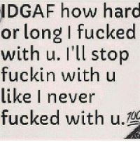 💯: DGAF how hard  or long I fucked  with u. I'll stop  fuckin with u  like I never  fucked with u. 💯