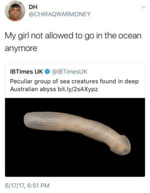 That deep sea dick bout to steal your girl: DH  @CHIRAQWARMONEY  My girl not allowed to go in the ocean  anymore  IBTimes UK@IBTimesUK  Peculiar group of sea creatures found in deep  Australian abyss bit.ly/2sAXypz  6/17/17, 6:51 PM That deep sea dick bout to steal your girl
