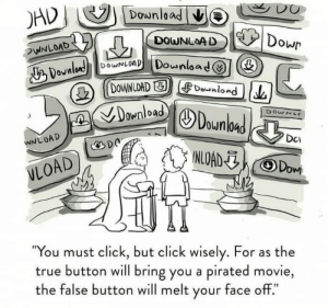 """Click, Memes, and True: DHDJ  Dounload山e  Dowr  DOWNLOAD  WNLOAD  DOWNLOAD Dounload  めDounlod)  DOWNLOAD  DownloadDounbad  DoWNL  WNLOAD  DCi  INLOAD Do  VLOAD  """"You must click, but click wisely. For as the  true button will bring you a pirated movie,  the false button will melt your face off."""" Found this on r/memes."""