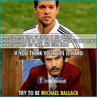 Finals, Football, and Life: DHE LOST MORE THAN FINALS IN HIS CAREER  DHE HAD2 CHANGES TO WIN THE BALLONDOR  BUT HE DOESNT  OHE LOST WORLD CUP FINAL AND EURO FINAL  IF YOU THINK YOUR LIFE IS HARD  R E A  Football  TRY TO BE  MICHAEL BALLACK Unlucky😕😂
