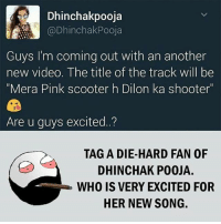 """Twitter: BLB247 Snapchat : BELIKEBRO.COM belikebro sarcasm meme Follow @be.like.bro: Dhinchakpooja  @Dhinchak Pooja  Guys I'm coming out with an another  new video. The title of the track will be  """"Mera Pink scooter h Dilon ka shooter""""  Are u guys excited.  TAG A DIE-HARD FAN OF  DHINCHAK POOJA.  WHO IS VERY EXCITED FOR  HER NEW SONG. Twitter: BLB247 Snapchat : BELIKEBRO.COM belikebro sarcasm meme Follow @be.like.bro"""