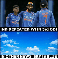 In Other News: DHON  INDI  IND DEFEATED WI IN 3rd ODI  IN OTHER NEWS, SKY IS BLUE  IN OTHER NEWS, SKY IS BLUE