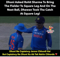 #RohitSharma #MSDhoni #AsiaCup2018 #IndVBan: Dhoni Asked Rohit Sharma To Bring  The Fielder To Square Leg And On The  Next Ball, Dhawan Took The Catch  At Square Leg!  AUGHING  Dhoni Ne Captaincy Jaroor Chhordi Hai  But Captaincy Ne Dhoni Ko Ab Tak Nahin Chhorda #RohitSharma #MSDhoni #AsiaCup2018 #IndVBan