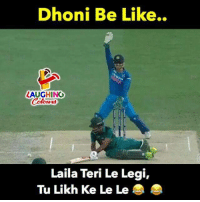 Be Like, Indianpeoplefacebook, and Dhoni: Dhoni Be Like.  LAUGHING  LI  Laila Teri Le Legi,  Tu Likh Ke Le Le #MSDhoni #IndVPak #AsiaCup2018