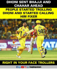 #MSDhoni #CSKvKXIP: DHONI SENT BHAJJI AND  CHAHAR AHEAD  PEOPLE STARTED TROLLING  DHONI AND STARTED CALLING  HIM FIXER  Lenents  902  rs  AT  LAUGHING  RIGHT IN YOUR FACE TROLLERS  Ca L  2回を9 /laughingcol ours #MSDhoni #CSKvKXIP