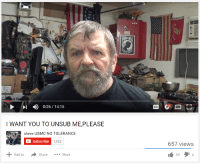 Youtube Snapshots, Usmc, and Steve: DI 0:26 14:16  I WANT YOU TO UNSUB ME, PLEASE  Steve USMC NO TOLERANCE  Subscribe  1,022  Add to  Share More  657 views  69