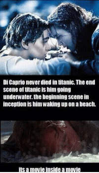 http://t.co/Yh8Z2jIxiH: Di Caprio neverdied intitanic,The end  scene of titanic is him going  underwater the beginning scene in  inception is him Waking up onabeach.  its a movie inside amovie http://t.co/Yh8Z2jIxiH