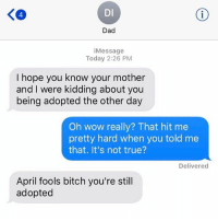 @champagneemojis is my favorite page: DI  Dad  Message  Today 2:26 PM  I hope you know your mother  and I were kidding about you  being adopted the other day  Oh wow really? That  hit me  pretty hard when you told me  that. It's not true?  Delivered  April fools bitch you're still  adopted @champagneemojis is my favorite page