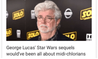 Disney, Movies, and Star Wars: Di  George Lucas' Star Wars sequels  would've been all about midi-chlorians <p>I know the Disney SW movies haven't been the best but Lucas had to be stopped</p>
