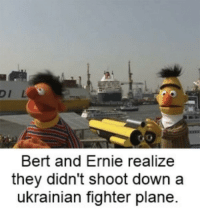 Military, Russian, and Bert and Ernie: DI L  Bert and Ernie realize  they didn't shoot down a  ukrainian fighter plane. Russian military c. 2018