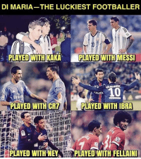 Memes, Messi, and 🤖: DI MARIA-THE LUCKIEST FOOTBALLER  PLAYED WITH KAKA  PLAYED WITH MESSI  PLAYED WITH CR7  PLAYED WITH IBRA  PLAYED WITH NEYPLAYED WITH FELLAIN An incredible list! ☝️👀🔥
