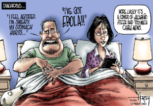 """daily-political-humor:  Ebola outbreak : DIAGNOSIS...  """"IVE GOT  MORE LIKELY IT'S  A COMDO OF JALAPENO  PIZZA AND TOO MUCH  CABLE NEWS.  """"I FEEL AGITATED,  I'M SWEATY  MY STOMACH  HURTS.""""  EBOLA!""""  ©Z014  LOS ANGELES TIMES daily-political-humor:  Ebola outbreak"""