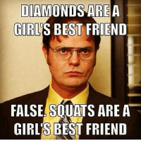 My Girl, Diamonds, and Ring: DIAMONDS ARE A  GIRLS BEST FRIEND  FALSE SOUATS ARE A  GIRLS BEST FRIEND I'm buying my girl some booty shorts, not a diamond ring.
