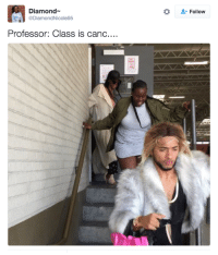 Blackpeopletwitter, Diamond, and Waiting...: Diamond~  *  Follow  DiamondNicole95  Professor: Class is canc.... <p>but dont worry your student debt will be right here waiting for you (via /r/BlackPeopleTwitter)</p>