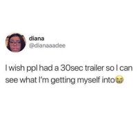 Memes, Sleeping, and 🤖: diana  @dianaaadee  I wish ppl had a 30sec trailer so lcan  see what I'm getting myself into Mine would be 25 seconds of me sleeping…and the last 5 seconds a fart would be heard