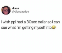 Facts, Hood, and Diana: diana  @dianaaadee  I wish ppl had a 30sec trailer so l can  see what I'm getting myself intote Facts! 😂💯