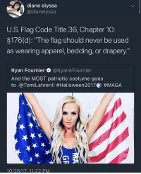 "Blackpeopletwitter, Never, and Code: diane elyssa  @dianelyssa  U.S. Flag Code Title 36, Chapter 10:  3176(d): ""The flag should never be used  as wearing apparel, bedding, or drapery.""  Ryan Fournier @RyanAFournier  And the MOST patriotic costume goes  to .@Tom.Lahren!! #Halloween2017@ #MAGA  10/28/17, 11:22 PM <p>Don't expect me to salute your ""costume"" (via /r/BlackPeopleTwitter)</p>"