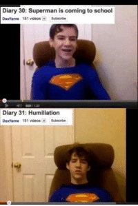 Dank, School, and Superman: Diary 30: Superman is coming to school  Daxflame 151 videos Subscribe  001  I 120  Diary 31: Humiliation  Daxflame 151 videos Subscribe