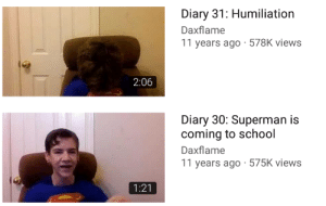 School, Superman, and MeIRL: Diary 31: Humiliation  Daxflame  11 years ago 578K views  2:06  Diary 30: Superman is  coming to school  Daxflame  11 years ago 575K views  1:21 meirl