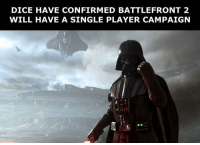 Hype🙌🏽, I played the shit out of the first one so my body is ready for the sequel.: DICE HAVE CONFIRMED BATTLEFRONT 2  WILL HAVE A SINGLE PLAYER CAMPAIGN Hype🙌🏽, I played the shit out of the first one so my body is ready for the sequel.