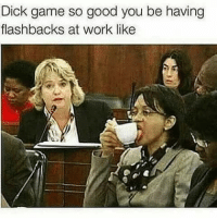 Goals, Memes, and Work: Dick game so good you be having  flashbacks at work like While sneezing you heart can slow, skip or stop momentarily before getting back into rhythm yyc goals me sanantonio work girlswholift gooddick howimtrynabe harambe