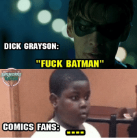 "Batman, Memes, and Superhero: DICK GRAYSON:  ""FUCK BATMAN""  SUPERHERO  COMICS FANS Not getting over it😂😂 Blackpanther Mcu Marvel dc dccomics dceu dcu dcrebirth dcnation dcextendeduniverse batman superman manofsteel thedarkknight wonderwoman justiceleague cyborg aquaman martianmanhunter greenlantern venom spiderman infinitywar avengers avengersinfintywar ironman thanos"