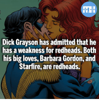 Batman, Definitely, and Memes: Dick Grayson has admitted that he  has a weakness for redheads. Both  his big loves, Barbara Gordon, and  Starfire, are redheads. Starfire and Mera are definitely my top favourites! - My other IG accounts @factsofflash @yourpoketrivia @webslingerfacts ⠀⠀⠀⠀⠀⠀⠀⠀⠀⠀⠀⠀⠀⠀⠀⠀⠀⠀⠀⠀⠀⠀⠀⠀⠀⠀⠀⠀⠀⠀⠀⠀⠀⠀⠀⠀ ⠀⠀--------------------- batmanvssuperman xmen batman superman wonderwoman deadpool spiderman hulk thor ironman marvel greenlantern theflash wolverine daredevil aquaman justiceleague homecoming infinitywar starfire wallywest redhood avengers jasontodd blackpanther tomholland nightwing like4like dickgrayson
