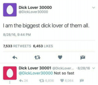 Target, Tumblr, and Twitter: Dick Lover 30000  @DickLover30000  I am the biggest dick lover of them all.  8/28/16, 9:44 PM  7,533 RETWEETS 6,453 LIKES  Dick Lover 30001 @Dicklover...-8/28/16 ﹀  @DickLover30000 Not so fast  わ24  6,936  6,064 unclefather:  my 2 twitter accounts