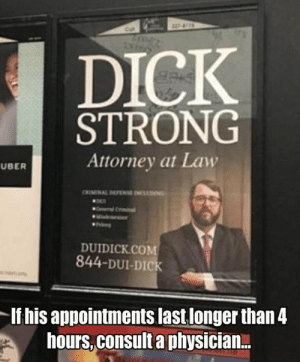 The best lawyer - Meme Guy: DICK  STRONG  Attorney at Law  UBER  DUIDICK.COM  844-DUI-DICK  If his appointments last longer than4  hours, consult a physician... The best lawyer - Meme Guy