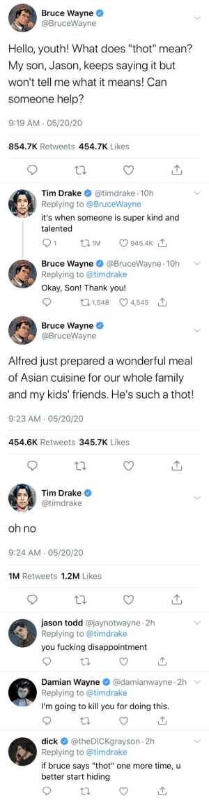 dickiesgrayson:  plot twist: bruce knows exactly what a thot is.the one where bruce deliberate uses internet slang to annoy his children: dickiesgrayson:  plot twist: bruce knows exactly what a thot is.the one where bruce deliberate uses internet slang to annoy his children