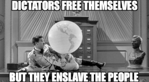 """Good Memeday morning citizens!  """"One doesn't have to be a Jew to be anti-Nazi. All one has to be is a normal decent human being"""" - Charles Chaplin, from his autobiography.: DICTATORS FREETHEMSELVES  BUTTHEY ENSLAVE THE PEOPLE Good Memeday morning citizens!  """"One doesn't have to be a Jew to be anti-Nazi. All one has to be is a normal decent human being"""" - Charles Chaplin, from his autobiography."""
