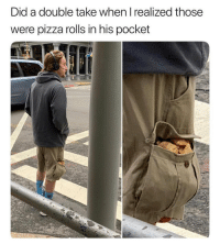 Memes, Pizza, and 🤖: Did a double take when I realized those  were pizza rolls in his pocket This is on another level