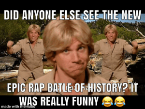 """It was Steve Irwin vs papa smurf. My mom walked in when Steve said """"notsee"""" and got really mad😳: DID ANYONE ELSE SEE THE NEW  EPIC RAP BATLE OF HISTORY? IT  WAS REALLY FUNNY  made with mematic It was Steve Irwin vs papa smurf. My mom walked in when Steve said """"notsee"""" and got really mad😳"""