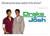 Drake, Homie, and Memes: Did anyone else watch this show?  @side of ricepilaf  Drake  JOS You used to call me on my flip phone (go follow the homie @badtastebb)
