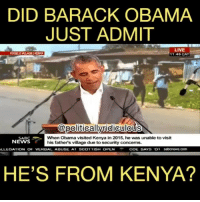 Memes, News, and Obama: DID BARACK OBAMA  JUST ADMIT  LIVE  1146 CAT  KOGELOELLAGEIKENYA  politicallvridiculous  SABC  NEWS  When Obama visited Kenya in 2015, he was unable to visit  his fathers village due to security concerns.  LLEGATION OF VERBAL ABUSE AT SCOT TISH OPENCOE SAYS O1 sabcnews.com  HE'S FROM KENYA? I think he did... 😬 BOOK HIM DANO!!!!!