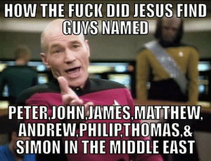 "Confused, Food, and God: DID JESUS FIND  GUNS NAMED  PETER JOHNJAMES MATTHEW.  ANDREW.PHILIP,THOMAS.&  SIMON IN THE MIDDLE EAST elevenses-on-trenzalore:  zemedelphos:  vagabondaesthetics:  thefemaletyrant:  generalbriefing:  So….I totally never thought about this. I'm sure very few of you have. I don't know about you, but I'm a bit disturbed…  Wow. Food for thought. I'm sure there's an answer though.  Their names were translated/Anglicized after going from Greek to English. The names of the Apostles are of Greek, Aramaic and Hebrew origins. The Hebrew, Aramaic and ""Greek"" named Apostles were:  Shim'on = Simon (Hebrew origin).  Y'hochanan = John (Hebrew origin).  Mattithyahu = Matthew (Hebrew origin).  Ya'aqov = James (Hebrew origin meaning Jacob).  Bar-Tôlmay = Bartholomew (Aramaic, which is related to Hebrew).  Judah = Jude / Saint Jude (not to be confused with Judas Iscariot, Hebrew origin).  Yehuda = Judas Iscariot (Hebrew origin, Betrayed Yeshua/Yehosua the Messiah).  Cephas / Kephas = Peter (Hebrew / Aramaic origin meaning ""Rock"").  Tau'ma = Thomas (Aramaic origin).  Andrew = Andrew (Greek origin. Is the brother of Cephas / Kephas).  Phillip = Phillip (Greek origin).  You will note that there are only 11 names, that is because there were 2 Apostles named Ya'aqov (James), which brings the total to 12 apostles. Link   To expand on this, Jesus's name is Anglicized in this way as well. We get Jesus from the Latin form of the Greek ""Ἰησοῦς""(Iēsous), which is derived from the Herbrew ""ישוע""(Yeshu'a, which meant ""YHWH is Salvaion"", YHWH, or Yahweh being the name of God). When another form of that name, "" יְהוֹשֻׁעַ""(Yeoshu'a) was allowed to Anglicize through a different set of corruptions, it entered the English Language through Reformist Protestants as the name ""Joshua"".Yes. Jesus's actual name is Joshua.  joshua christ this is fascinating"