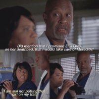 Memes, Girl, and 🤖: Did mention that I promised Ellis Gre  on her deathbed, that /would take care of Meredith?  greysamy  l am still not putting that  girl on my trai [8x05] I loveeee the Meredith and Richard relationship 😍🥰