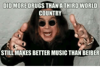 Country Memes: DID MORE DRUGS THAN A THIRD WORLD  COUNTRY  STILL MAKES BETTER MUSIC THAN BEIBER