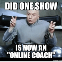 """Make Your Own Meme Online: DID ONE SHOW  IS NOW AN  """"'ONLINE COACHE  Memes. COM"""