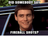Rebel♡: DID SOMEBODY SAY  FIREBALL SHOTS? Rebel♡