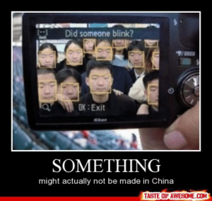 Somethinghttp://omg-humor.tumblr.com: Did someone blink?  OK : Exit  Nikan  SOMETHING  might actually not be made in China  TASTE OF AWESOME.COM Somethinghttp://omg-humor.tumblr.com