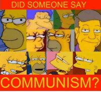 Socialist Simpsons Memes  Fan submitted, thanks comrade: DID SOMEONE SAY  COMMUNISM? Socialist Simpsons Memes  Fan submitted, thanks comrade